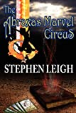 The Abraxas Marvel Circus (161242094X) by Leigh, Stephen
