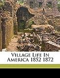 Village Life In America 1852 1872
