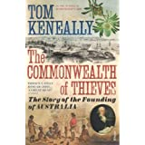 The Commonwealth of Thieves: The Story of the Founding of Australiaby Thomas Keneally