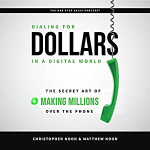 Dialing for Dollars in a Digital World: The Secret Art of Making Millions over the Phone Audiobook