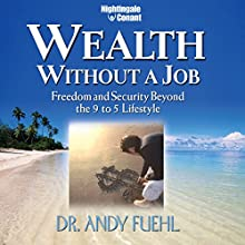 Wealth Without a Job: Freedom and Security Beyond the 9 to 5 Lifestyle (       UNABRIDGED) by Andy Fuehl Narrated by Andy Fuehl