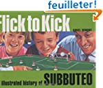 Flick To Kick: An Illustrated History...