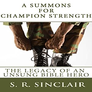 A Summons for Champion Strength: The Legacy of an Unsung Bible Hero: Soul Survivor Witness Series | [S. R. Sinclair]