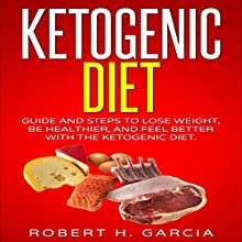 Ketogenic Diet: Guide and Steps to Lose Weight, Be Healthier and Feel Better with the Ketogenic Diet | Livre audio Auteur(s) : Robert H. Garcia Narrateur(s) : Elaine Kvernum