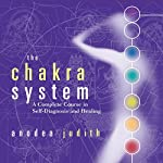The Chakra System: A Complete Course in Self-Diagnosis and Healing | Anodea Judith