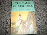 The Tales Christ told - The Parables of Jesus Retold to Throw Light on Todays Problems