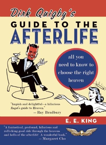 E. E. King - Dirk Quigby's Guide to the Afterlife: All You Need to Know to Choose the Right Heaven Plus a Five-Star Rating System for Music, Food, Drin