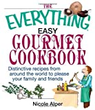 img - for The Everything Easy Gourmet Cookbook: Over 250 Distinctive recipes from arounf the world to please your family and friends (Everything (Cooking)) by Alper, Nicole (2005) Paperback book / textbook / text book