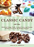 Classic Candy: Old-Style Fudge, Taffy, Caramel Corn, and Dozens of Other Treats for the Modern Kitch