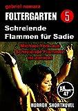 Foltergarten 5 - Schreiende Flammen f�r Sadie (feat. Michael York aus Schreiende Flammen!): Horror Short Story