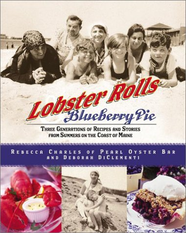 Lobster Rolls & Blueberry Pie: Three Generations of Recipes and Stories from Summers on the Coast of Maine