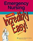 Emergency Nursing Made Incredibly Easy! (Incredibly Easy! Series®)
