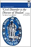 img - for Civil Disorder Is The Disease Of Ibadan: Chieftaincy & Civic Culture In Yoruba City (Western African Studies) book / textbook / text book
