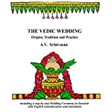 The Vedic Wedding: Origins, Tradition and Practice ~ A. V. Srinivasan