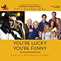 You're Lucky You're Funny: How Life Becomes a Sitcom (       UNABRIDGED) by Phil Rosenthal Narrated by Phil Rosenthal