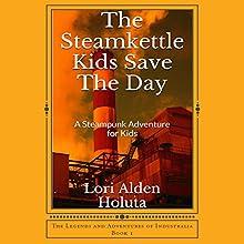 The Steamkettle Kids Save the Day: The Legends and Adventures of Industralia, Book 1 | Livre audio Auteur(s) : Lori Alden Holuta Narrateur(s) : Lisa Hicks