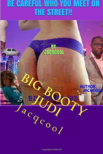Big Booty Judi: Be Carefull Who you Meet In The Street: Volume 1