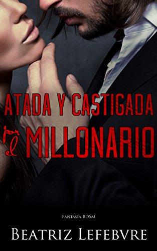Atada y Castigada por el Millonario: Fantasía BDSM