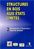 echange, troc Menuiserie, Parquets Union Nationale Française de Charpente - Structures en bois aux états limités : Introduction à l'Eurocode 5