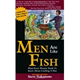 Men Are Like Fish: What Every Woman Needs to Know About Catching a Man ~ Steve Nakamoto