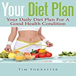 Your Diet Plan: Your Daily Diet Plan for a Good Health Condition | Tim Forrester