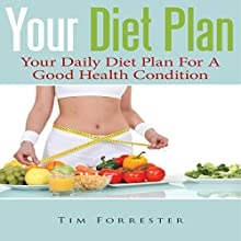 Your Diet Plan: Your Daily Diet Plan for a Good Health Condition (       UNABRIDGED) by Tim Forrester Narrated by Rhonda Gayle Turner Garner
