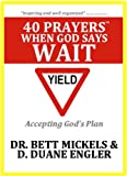 40 Prayers When God Says Wait (40 Prayers Series)