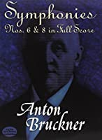 Anton Bruckner Symphonies Nos. 6 And 8 In Full Score Orch