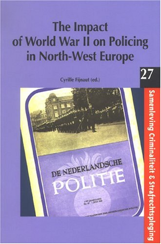 The Impact of World War II on Policing in North-West Europe (Society, Crime, and Criminal Justice) (Vol 27)
