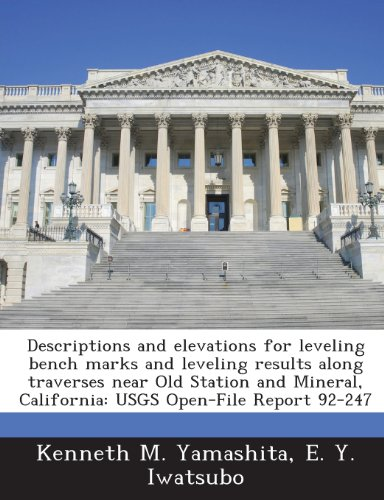 Descriptions and Elevations for Leveling Bench Marks and Leveling Results Along Traverses Near Old Station and Mineral, California: Usgs Open-File Report 92-247