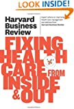 Harvard Business Review on Fixing Healthcare from Inside & Out (Harvard Business Review Paperback Series)