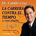 La Carrera Contra El Tiempo: Y Como Ganarla! [The Race Against Time and How to Win It] (       UNABRIDGED) by Camilo Cruz Narrated by Camilo Cruz