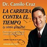 La Carrera Contra El Tiempo: Y Como Ganarla! [The Race Against Time and How to Win It] | Camilo Cruz