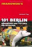 : 101 Berlin: Geheimtipps und Top-Ziele für Entdecker - Reiseführer von Iwanowski