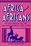 Africa and Africans in the Making of the Atlantic World, 1400-1680 (Studies in Comparative World History) (0521398649) by John Thornton