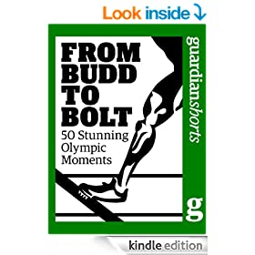 From Budd to Bolt: 50 Stunning Olympic Moments (Guardian Shorts Book 49)