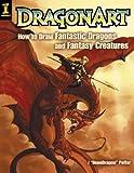 DragonArt: How to Draw Fantastic Dragons and Fantasy Creatures