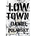 Low Town: A Novel (       UNABRIDGED) by Daniel Polansky Narrated by Rob Shapiro