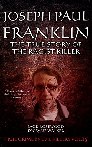 Joseph Paul Franklin: The True Story Of The Racist Killer by Jack Rosewood & Dwayne Walker ebook deal