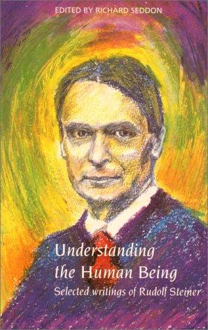 Understanding the Human Being : Selected Writings of Rudolf Steiner