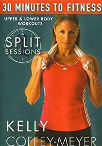 30 Minutes to Fitness: Split Sessions Upper & Lower Body Workouts with Kelly Coffey Meyer