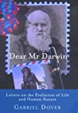 img - for Dear Mr. Darwin: Letters on the Evolution of Life and Human Nature First edition by Dover, Gabriel (2000) Hardcover book / textbook / text book