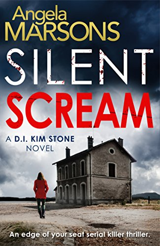 silent-scream-an-edge-of-your-seat-serial-killer-thriller-detective-kim-stone-crime-thriller-series-