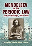 Mendeleev on the Periodic Law: Selected Writings, 1869 - 1905 (Dover Books on Chemistry)