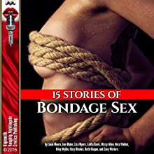 15 Stories of Bondage Sex (       UNABRIDGED) by Janie Moore, Joni Blake, Lisa Myers Narrated by Rebecca Wolfe, Kat Kampbell, Layla Dawn