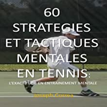 60 Strategies et Tactiques Mentales en Tennis [60 Mental Strategies and Tactics in Tennis]: L'Exactitude en Entrainement Mentale [Accuracy in Mental Training] | Livre audio Auteur(s) : Joseph Correa Narrateur(s) : Hicham Yaddas
