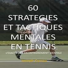 60 Strategies et Tactiques Mentales en Tennis [60 Mental Strategies and Tactics in Tennis]: L'Exactitude en Entrainement Mentale [Accuracy in Mental Training] | Livre audio Auteur(s) : Joseph Correa Narrateur(s) : Hicham Yaddas