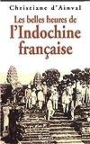 echange, troc Christiane d' Ainval - Les Belles Heures de l'Indochine française