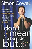 img - for I Don't Mean to Be Rude, But...: Backstage Gossip from American Idol & the Secrets that Can Make You a Star book / textbook / text book