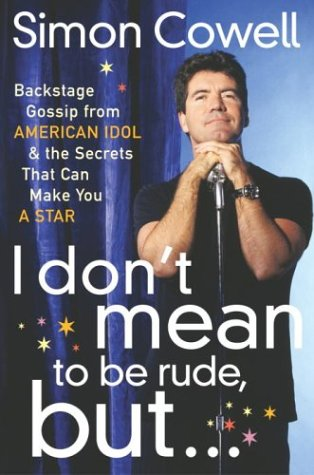 I Don't Mean to Be Rude, But...: Backstage Gossip from American Idol & the Secrets that Can Make You a Star, SIMON COWELL